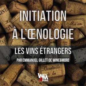 "Initiation à l'oenologie - Module 2 - ""Les vins Hors France"" @ Wine and More"